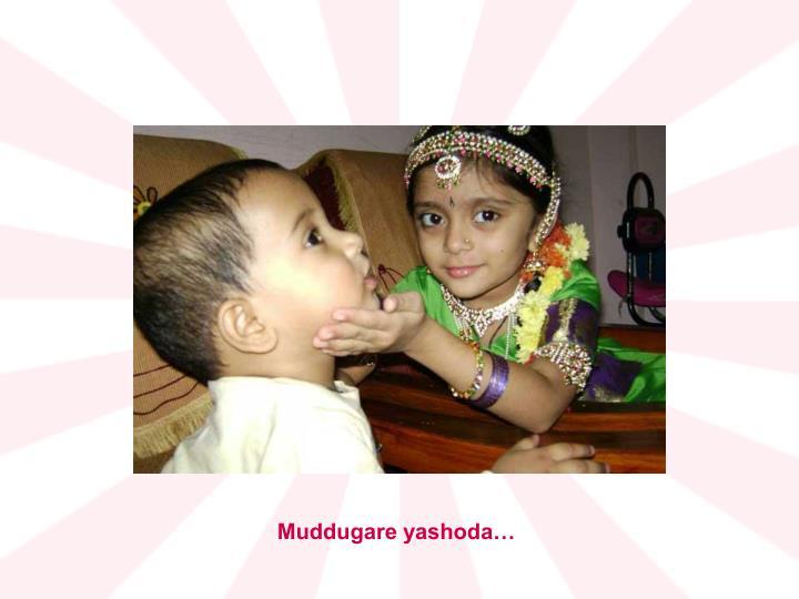 Muddugare yashoda…