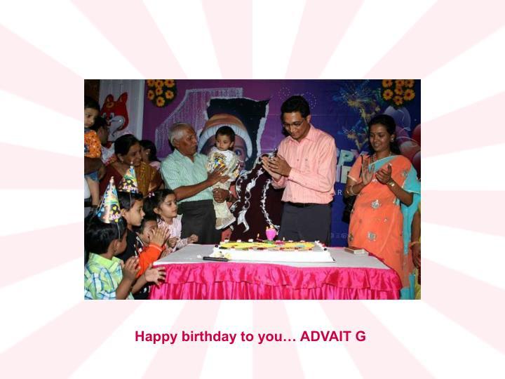 Happy birthday to you… ADVAIT G