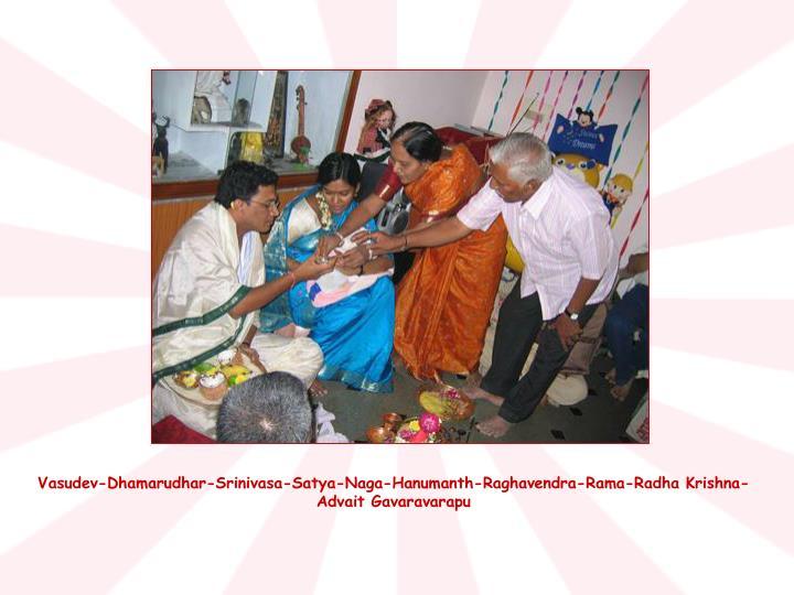 Vasudev-Dhamarudhar-Srinivasa-Satya-Naga-Hanumanth-Raghavendra-Rama-Radha Krishna- Advait Gavaravarapu
