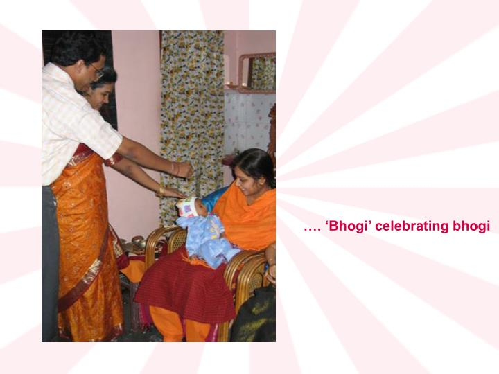 …. 'Bhogi' celebrating bhogi