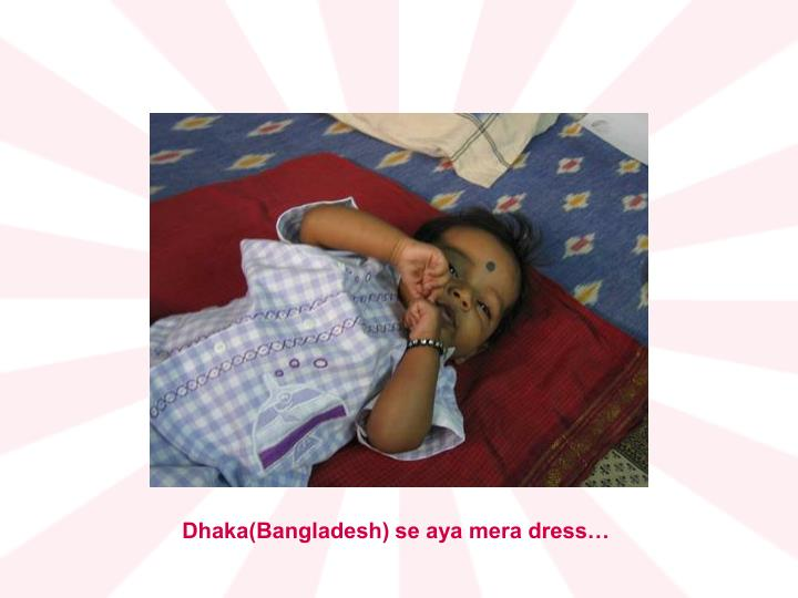 Dhaka(Bangladesh) se aya mera dress…