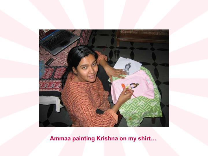 Ammaa painting Krishna on my shirt…