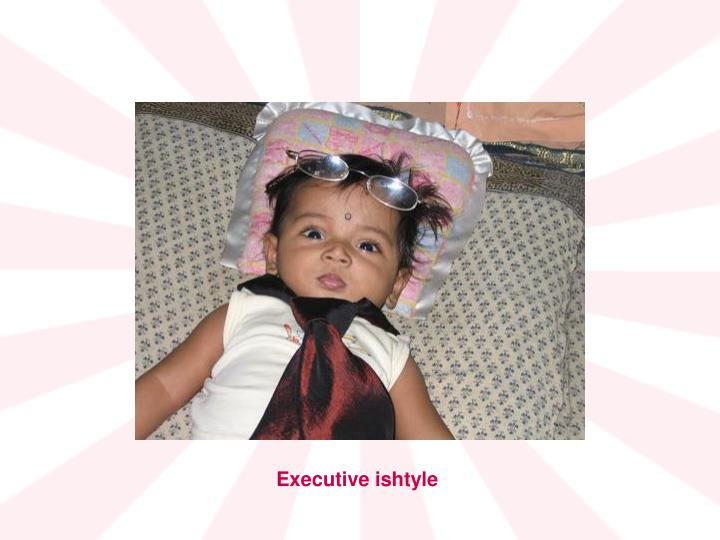 Executive ishtyle