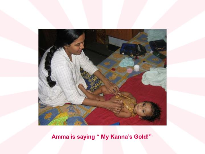 "Amma is saying "" My Kanna's Gold!"""