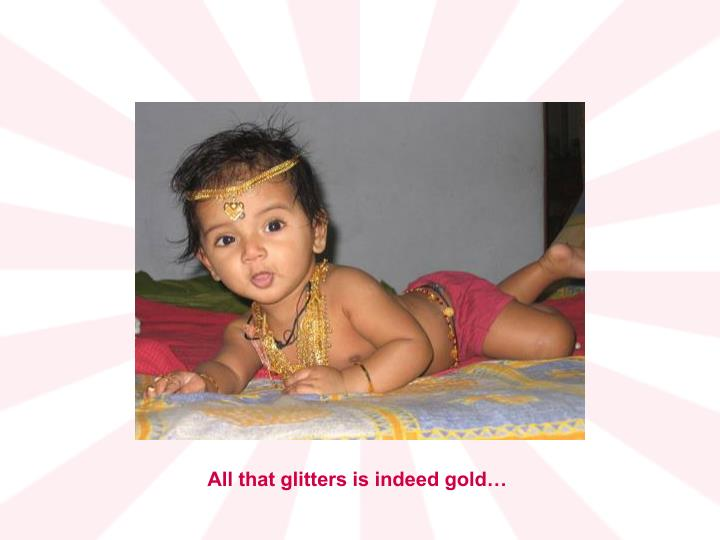 All that glitters is indeed gold…