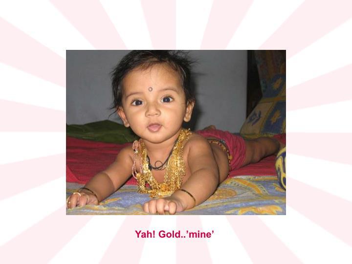 Yah! Gold..'mine'