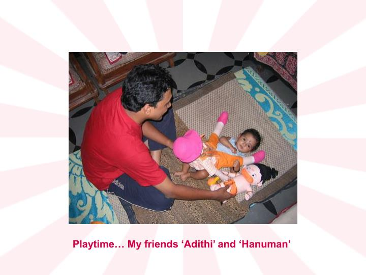 Playtime… My friends 'Adithi' and 'Hanuman'