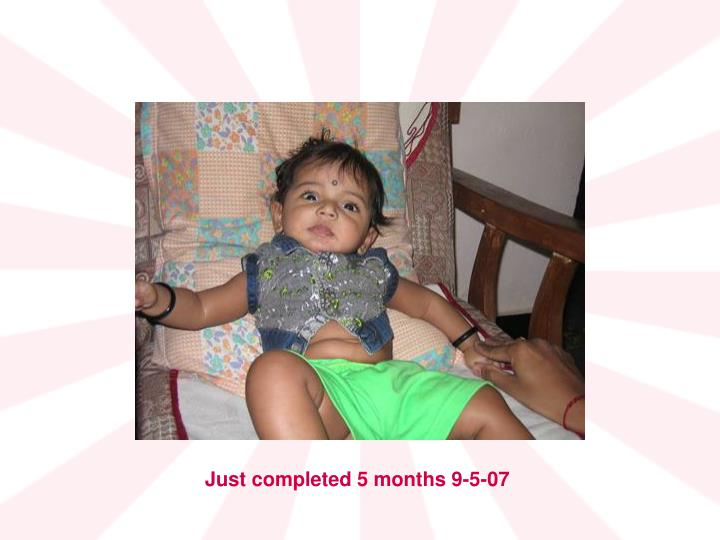 Just completed 5 months 9-5-07