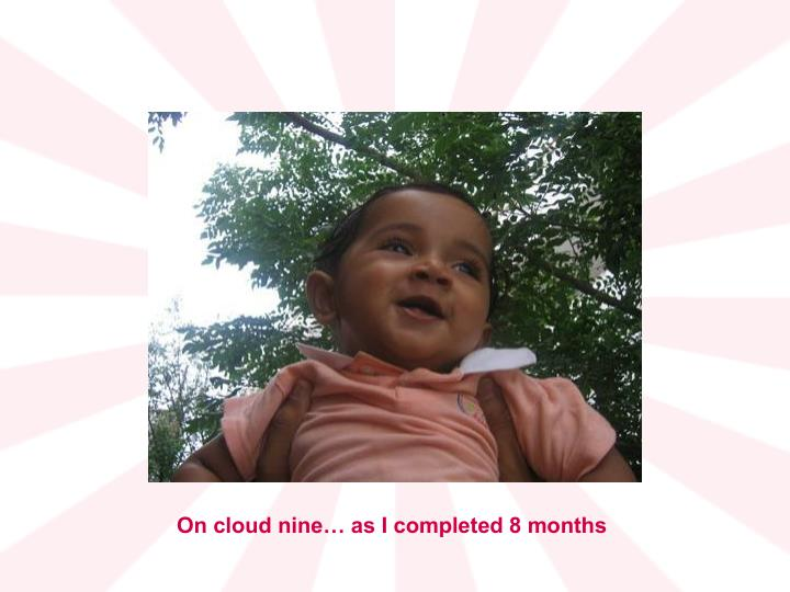On cloud nine… as I completed 8 months