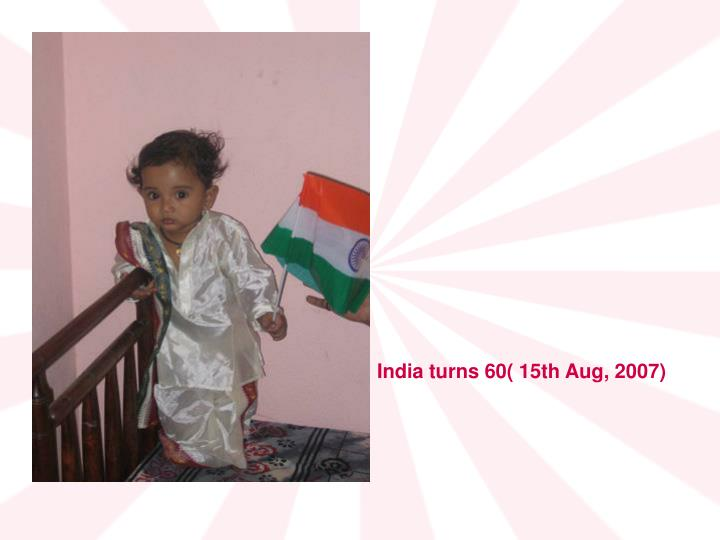 India turns 60( 15th Aug, 2007)