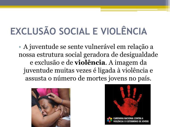 EXCLUSÃO SOCIAL E VIOLÊNCIA