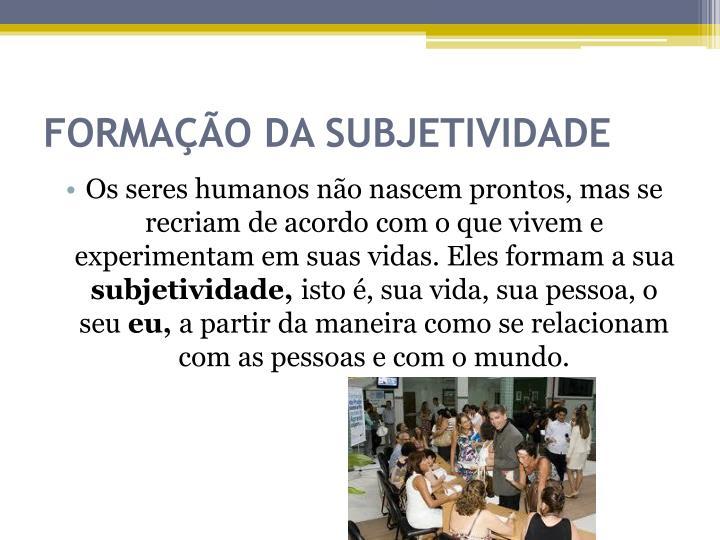 FORMAÇÃO DA SUBJETIVIDADE