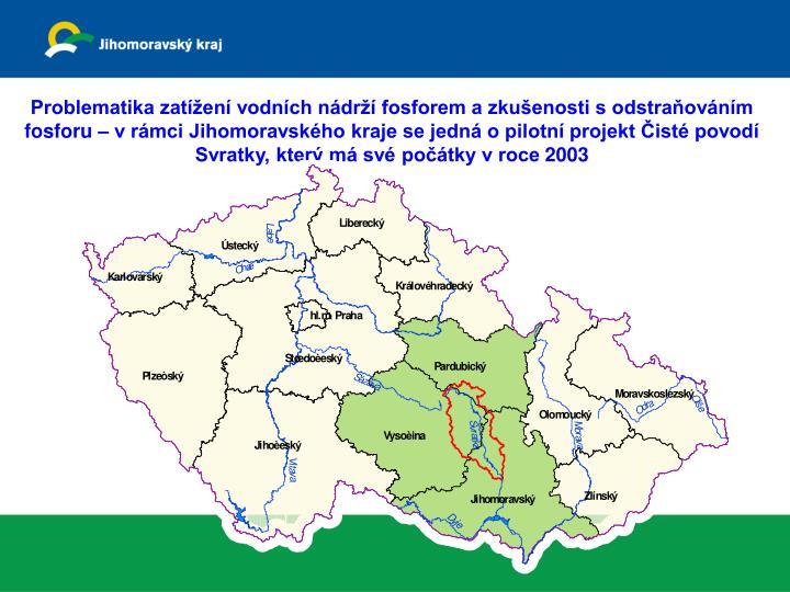 Problematika zaten vodnch ndr fosforem a zkuenosti s odstraovnm fosforu  v rmci Jihomoravskho kraje se jedn o pilotn projekt ist povod                  Svratky, kter m sv potky v roce 2003