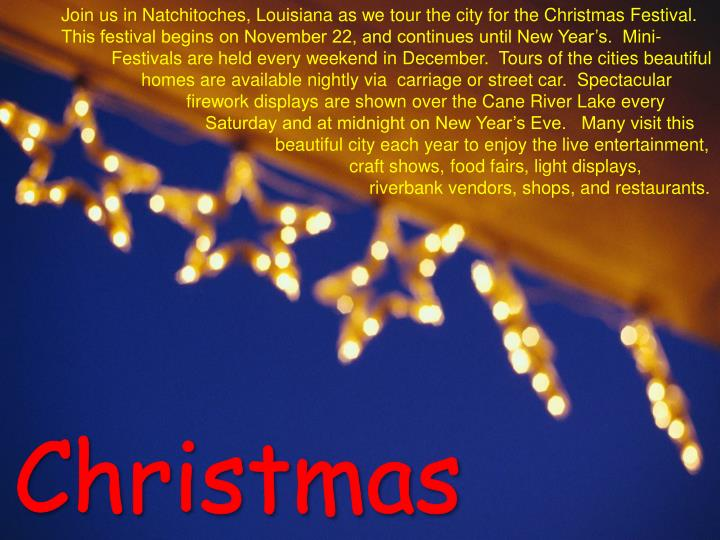 Join us in Natchitoches, Louisiana as we tour the city for the Christmas Festival.  This festival begins on November 22, and continues until New Year's.  Mini-