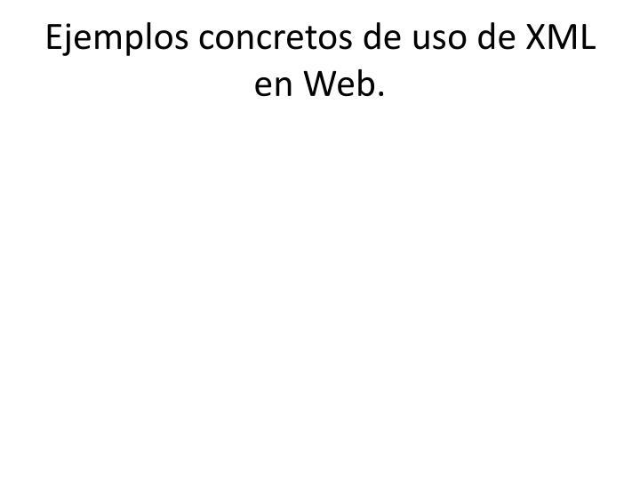 Ejemplos concretos de uso de XML en Web.