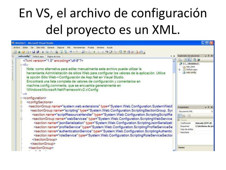 En VS, el archivo de configuración del proyecto es un XML.