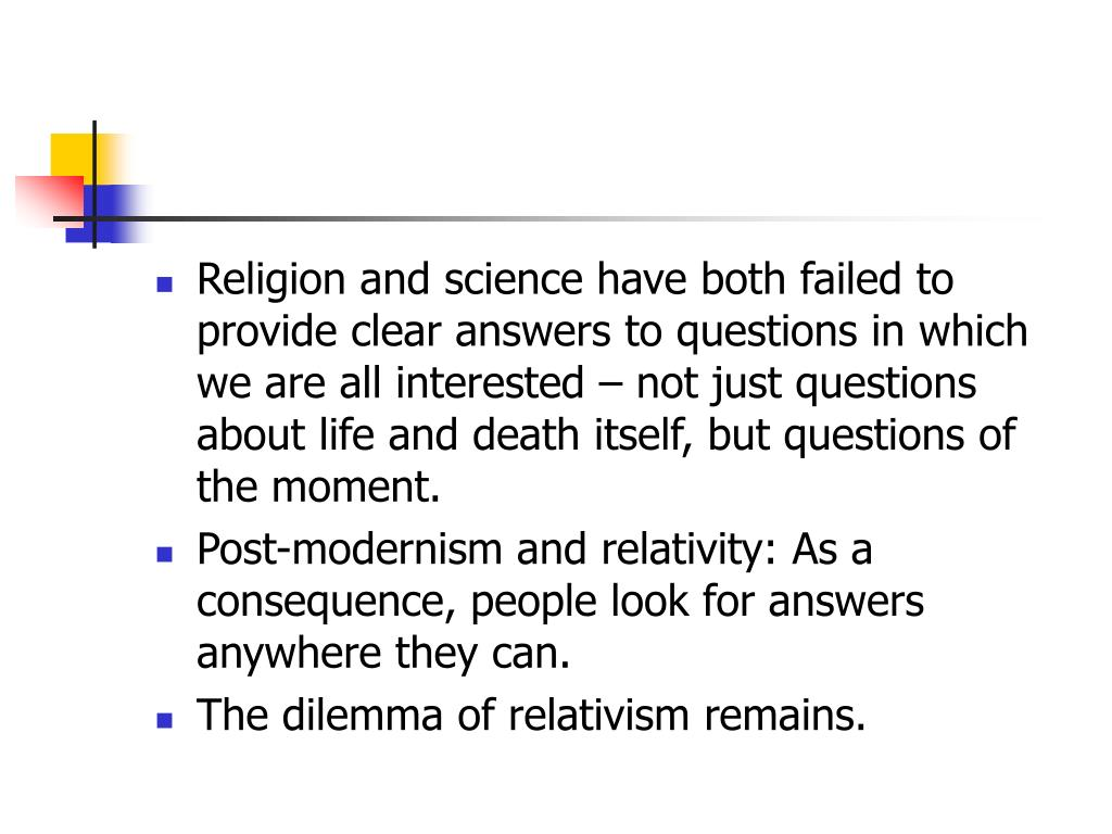 Religion and science have both failed to provide clear answers to questions in which we are all interested – not just questions about life and death itself, but questions of the moment.