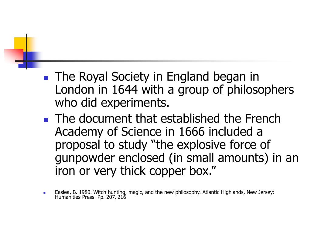 The Royal Society in England began in London in 1644 with a group of philosophers who did experiments.
