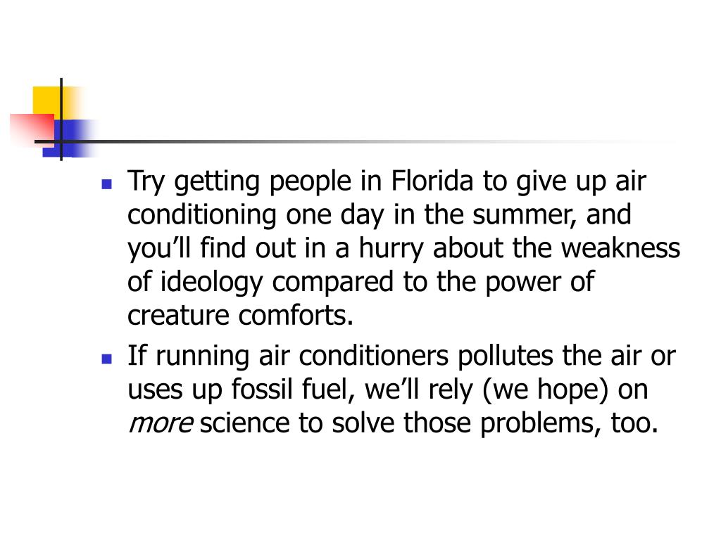 Try getting people in Florida to give up air conditioning one day in the summer, and you'll find out in a hurry about the weakness of ideology compared to the power of creature comforts.