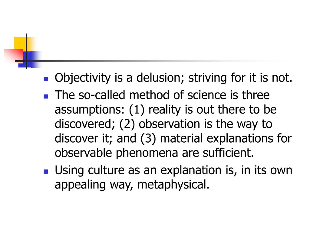 Objectivity is a delusion; striving for it is not.