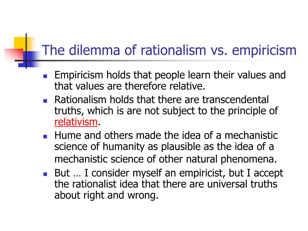 The dilemma of rationalism vs. empiricism