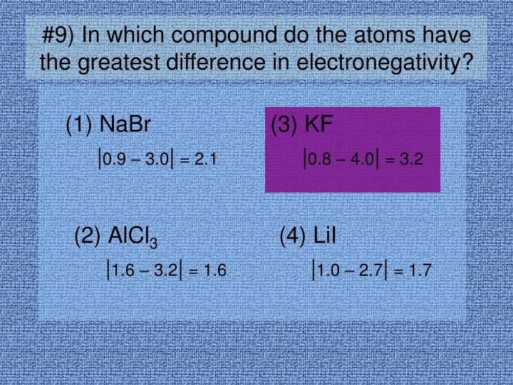 #9) In which compound do the atoms have the greatest difference in electronegativity?
