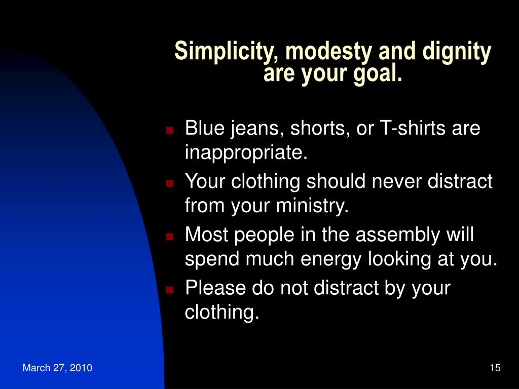 Simplicity, modesty and dignity are your goal.