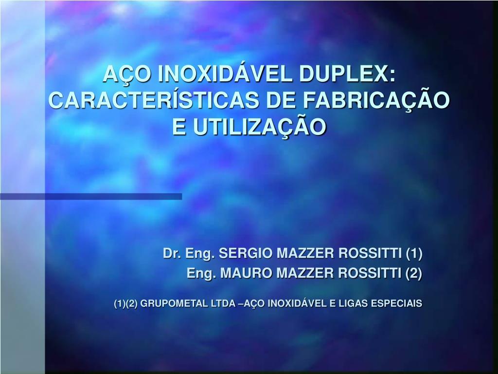 AÇO INOXIDÁVEL DUPLEX: CARACTERÍSTICAS DE FABRICAÇÃO E UTILIZAÇÃO