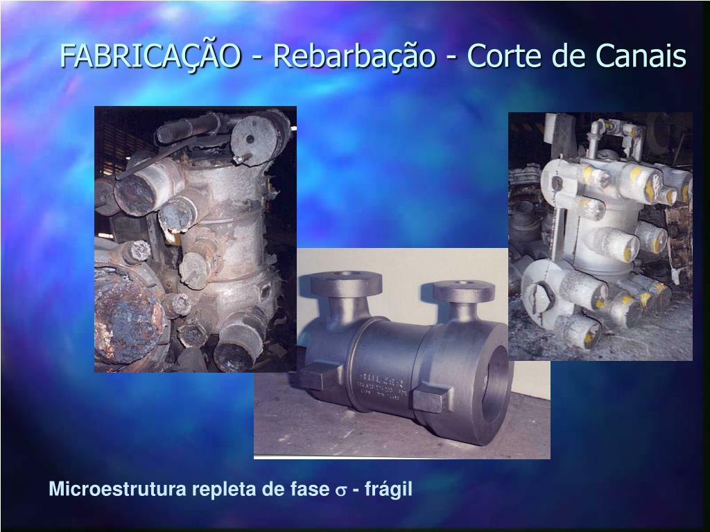 FABRICAÇÃO - Rebarbação - Corte de Canais