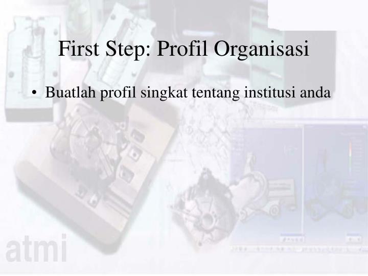 First Step: Profil Organisasi