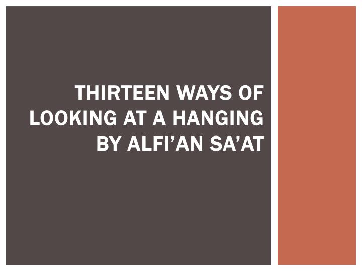 THIRTEEN WAYS OF LOOKING AT A HANGING by