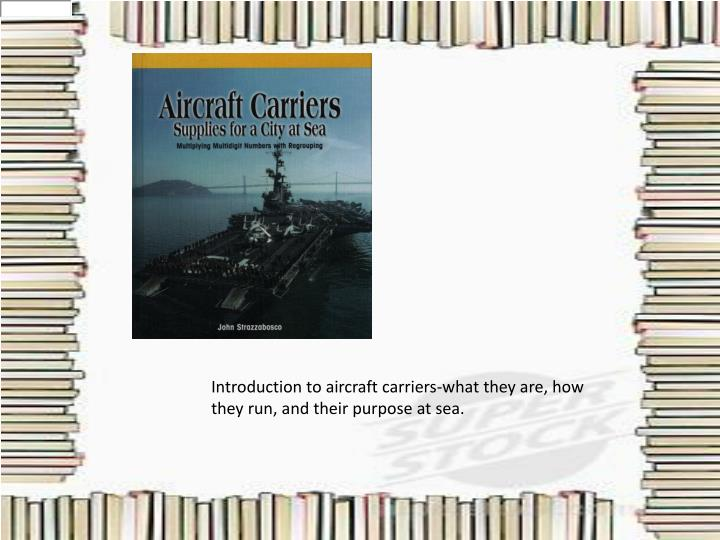 Introduction to aircraft carriers-what they are, how they run, and their purpose at sea.