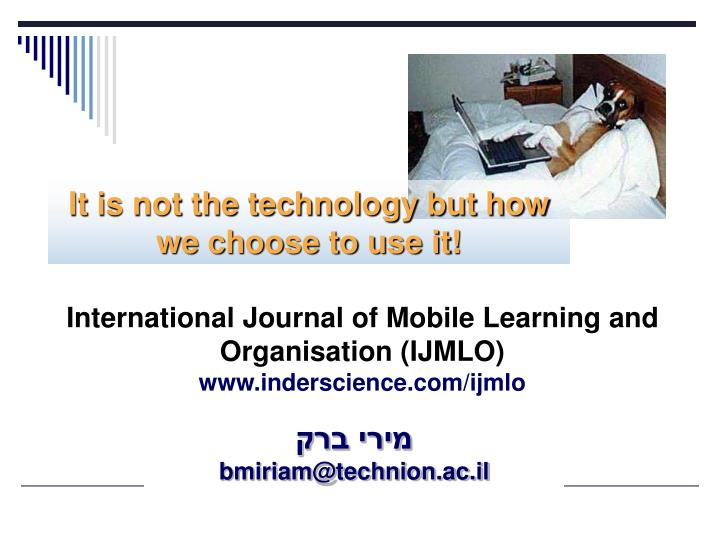 It is not the technology but how we choose to use it!