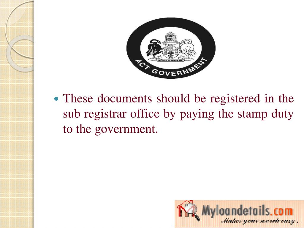 These documents should be registered in the sub registrar office by paying the stamp duty to the government.