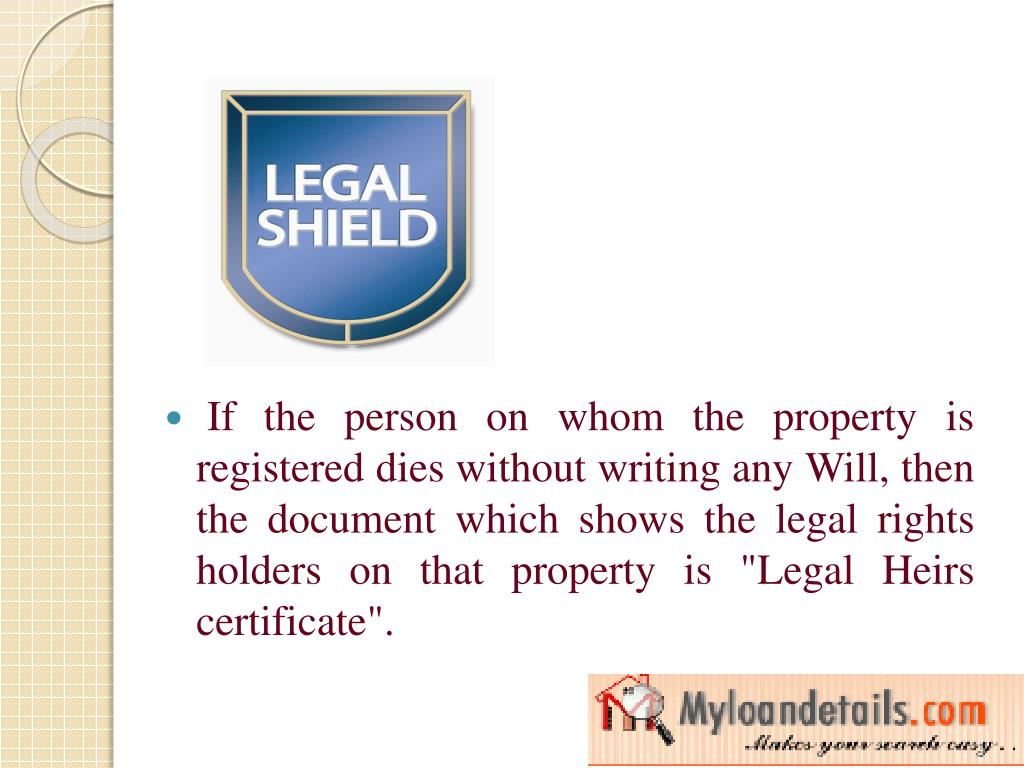 "If the person on whom the property is registered dies without writing any Will, then the document which shows the legal rights holders on that property is ""Legal Heirs certificate""."