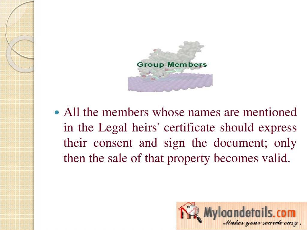 All the members whose names are mentioned in the Legal heirs' certificate should express their consent and sign the document; only then the sale of that property becomes valid.