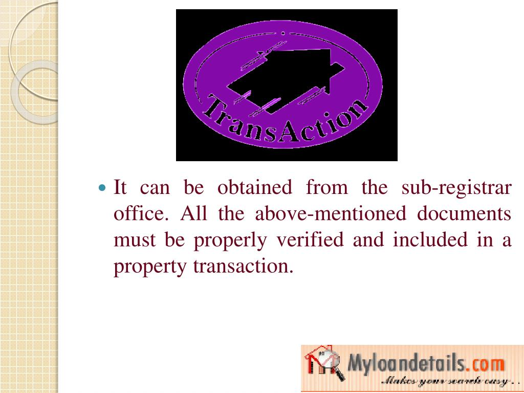 It can be obtained from the sub-registrar office. All the above-mentioned documents must be properly verified and included in a property transaction.