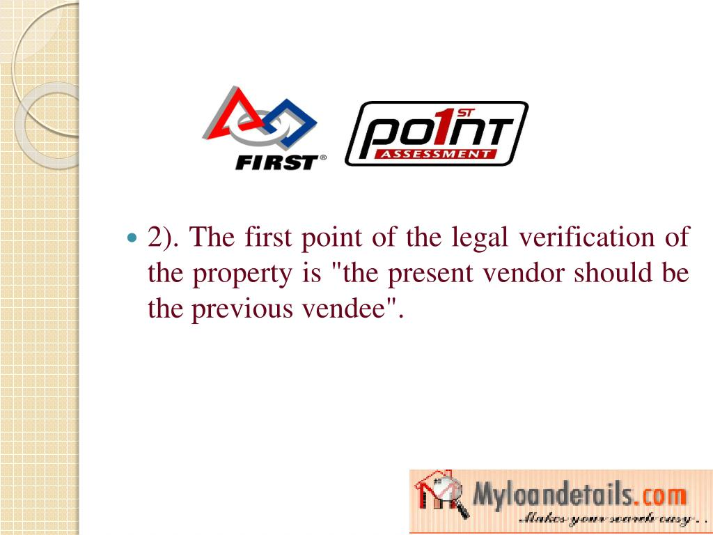 "2). The first point of the legal verification of the property is ""the present vendor should be the previous vendee""."