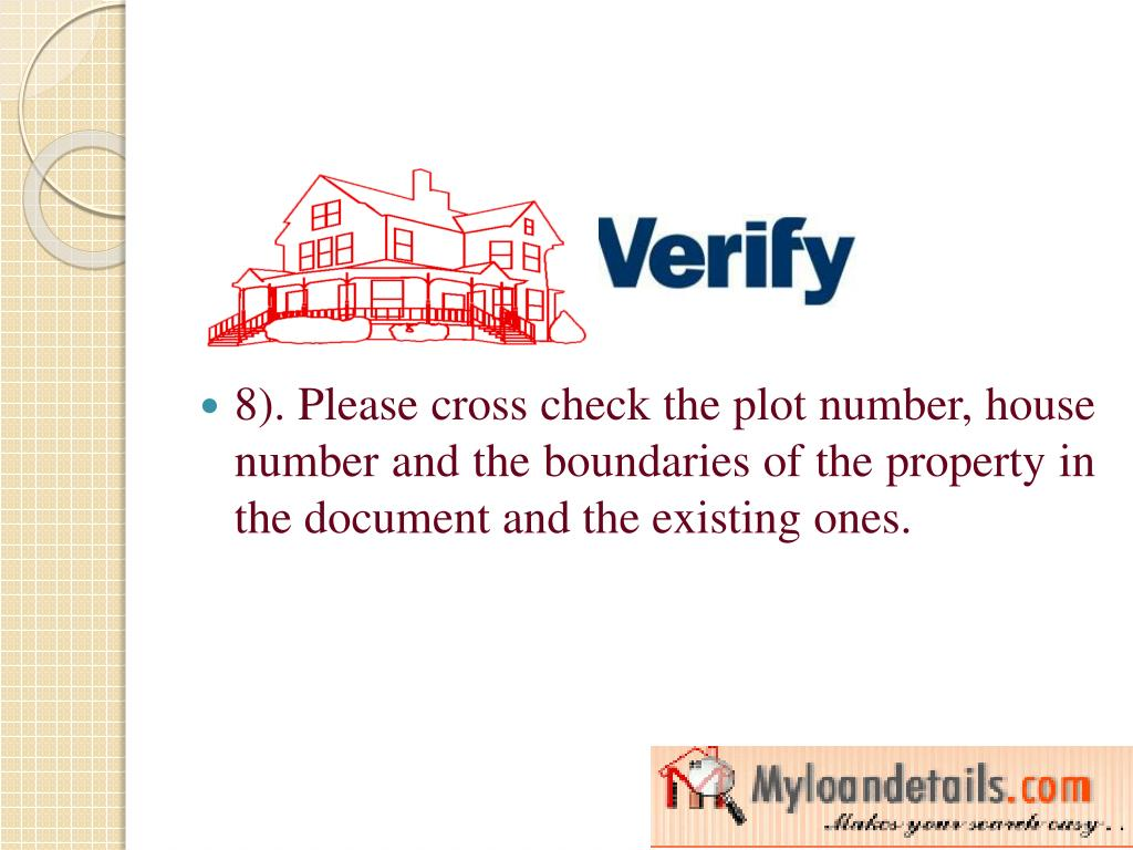 8). Please cross check the plot number, house number and the boundaries of the property in the document and the existing ones.