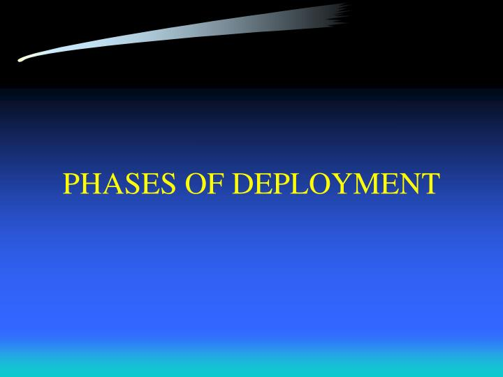 PHASES OF DEPLOYMENT