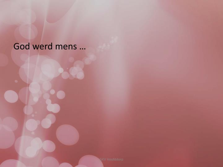 God werd mens …