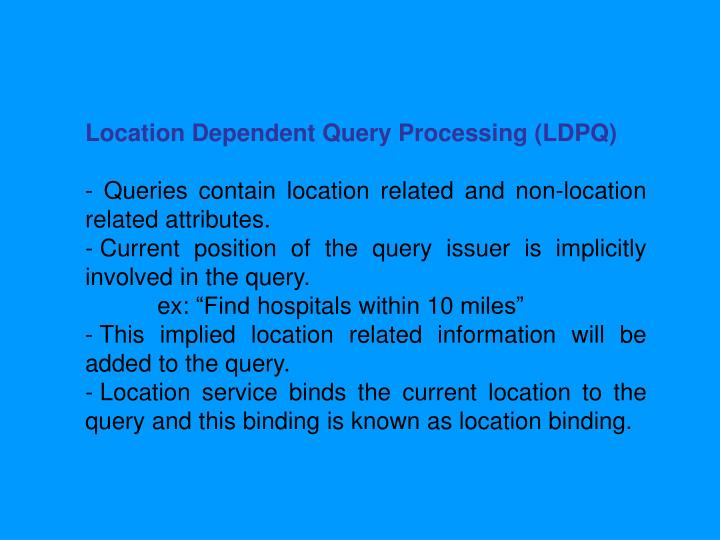 Location Dependent Query Processing (LDPQ)