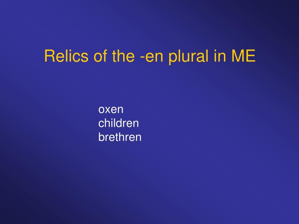 Relics of the -en plural in ME