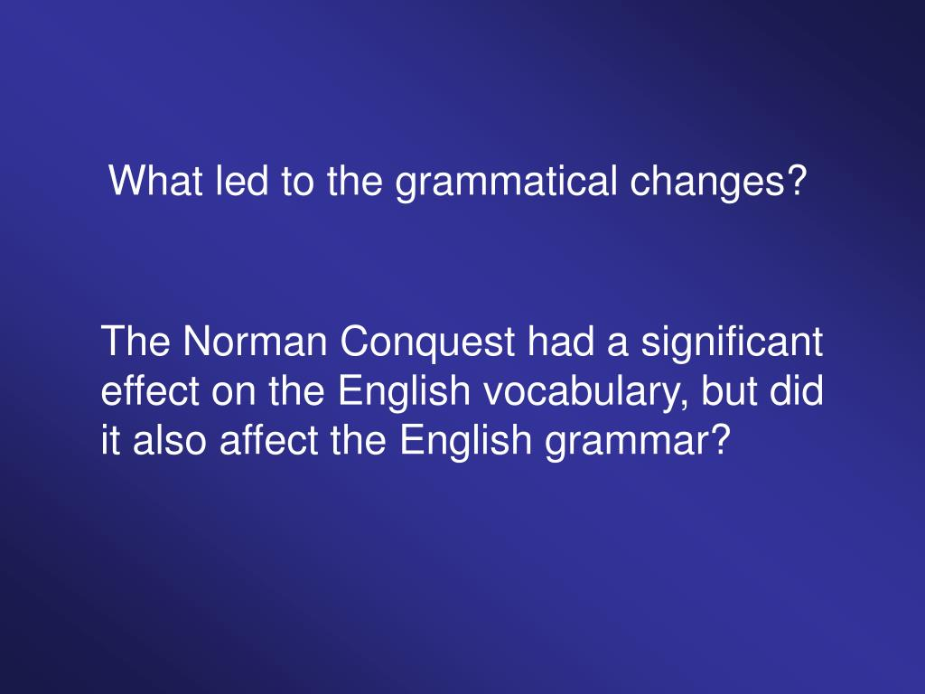 What led to the grammatical changes?