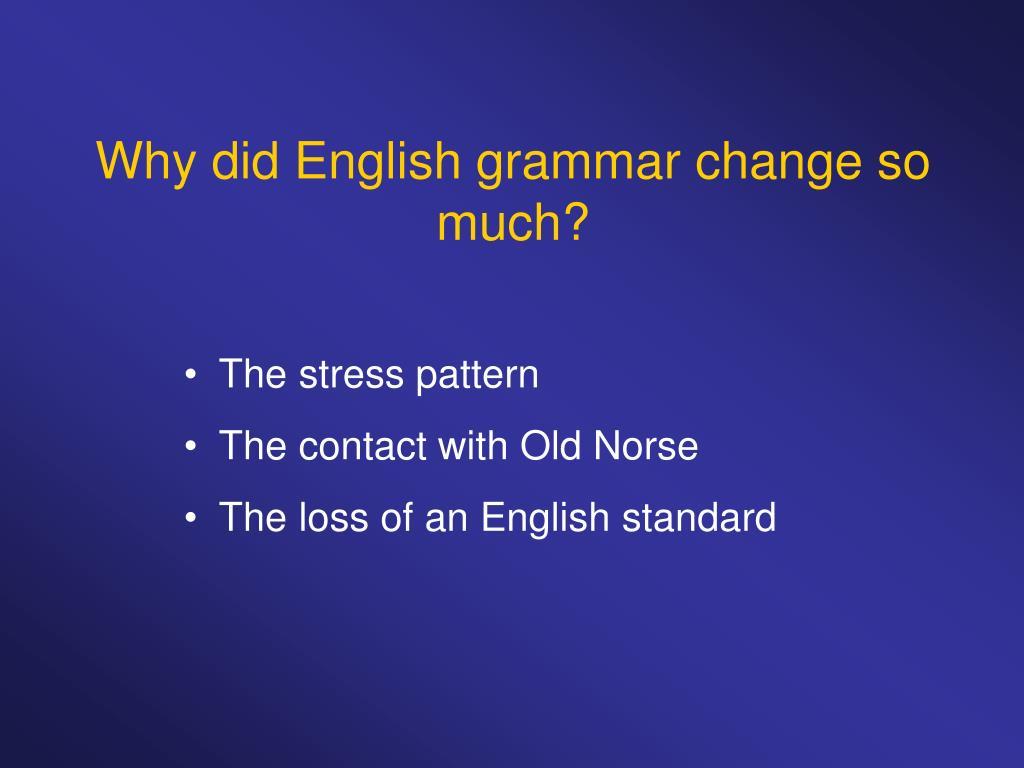 Why did English grammar change so much?