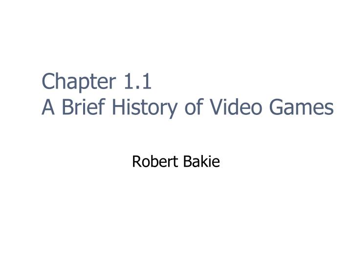 Chapter 1 1 a brief history of video games