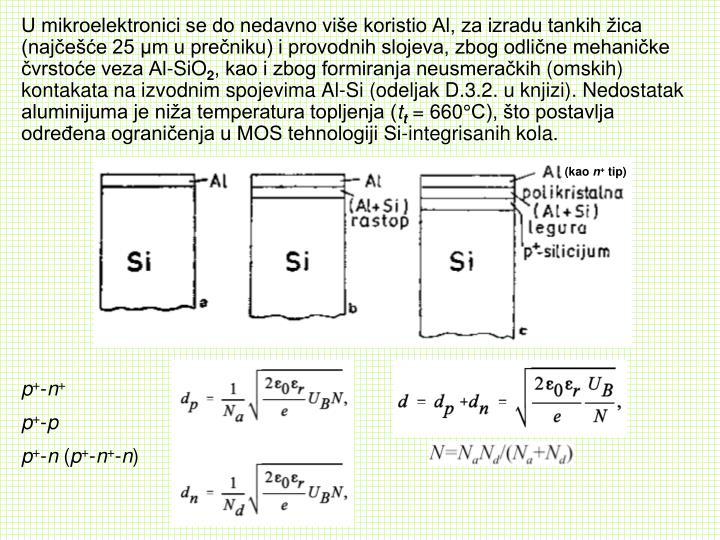 U mikroelektronici se do nedavno više koristio Al, za izradu tankih žica (najčešće 25