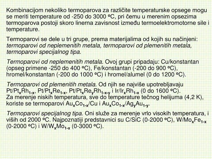 Kombinacijom nekoliko termoparova za različite temperaturske opsege mogu se meriti temperature od -250
