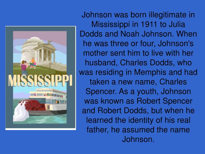 Johnson was born illegitimate in Mississippi in 1911 to Julia Dodds and Noah Johnson. When he was th...
