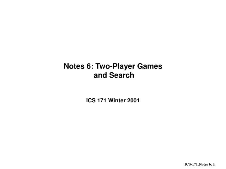 Notes 6 two player games and search